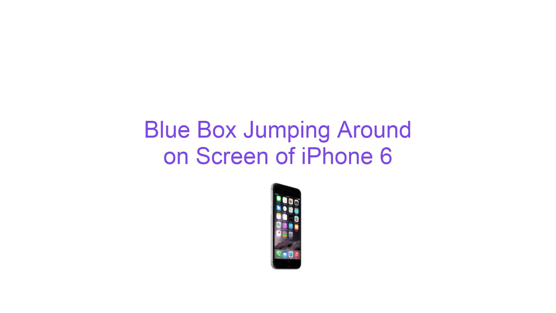 Blue Box Jumping Around on Screen of iPhone 6 - How To Get Rid Of Bottom Bar On Iphone 6