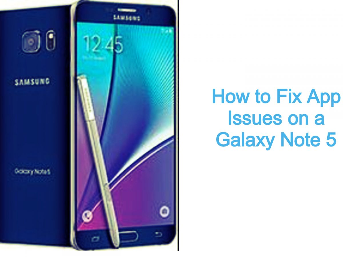 How To Fix App Issues On A Galaxy Note 5 Quick Fix