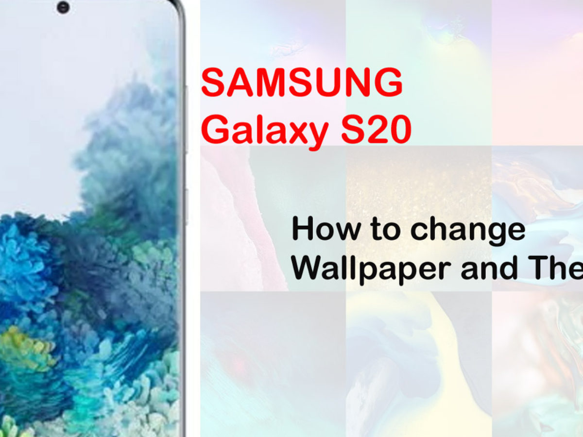 How To Change Galaxy S20 Wallpaper And Theme