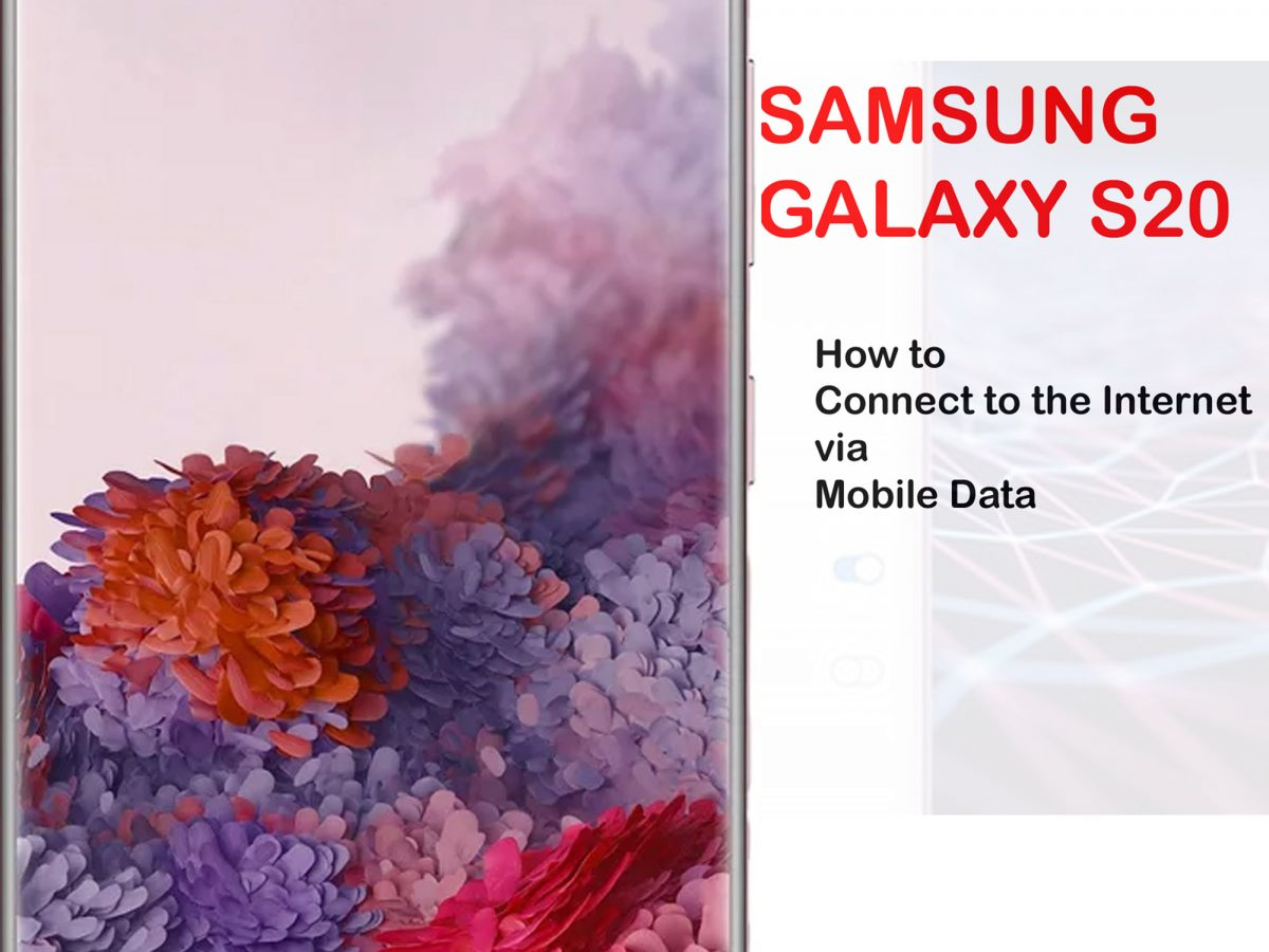 how to get galaxy s20 connect to the internet via mobile data